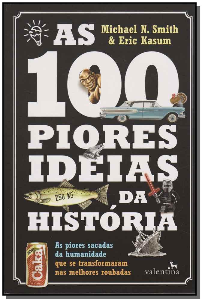 100 Piores Ideias da História, As