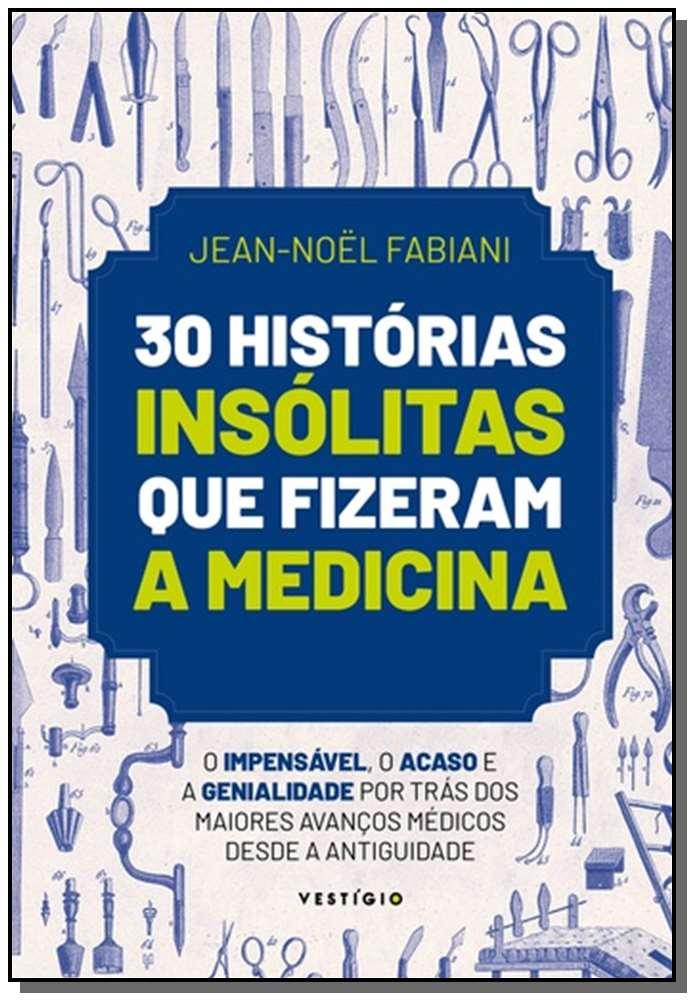 30 Histórias Insolitas Que Fizeram a Medicina