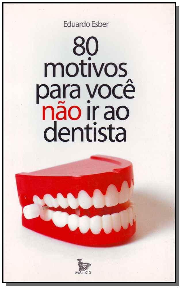 80 Motivos Para Você Não Ir ao Dentista