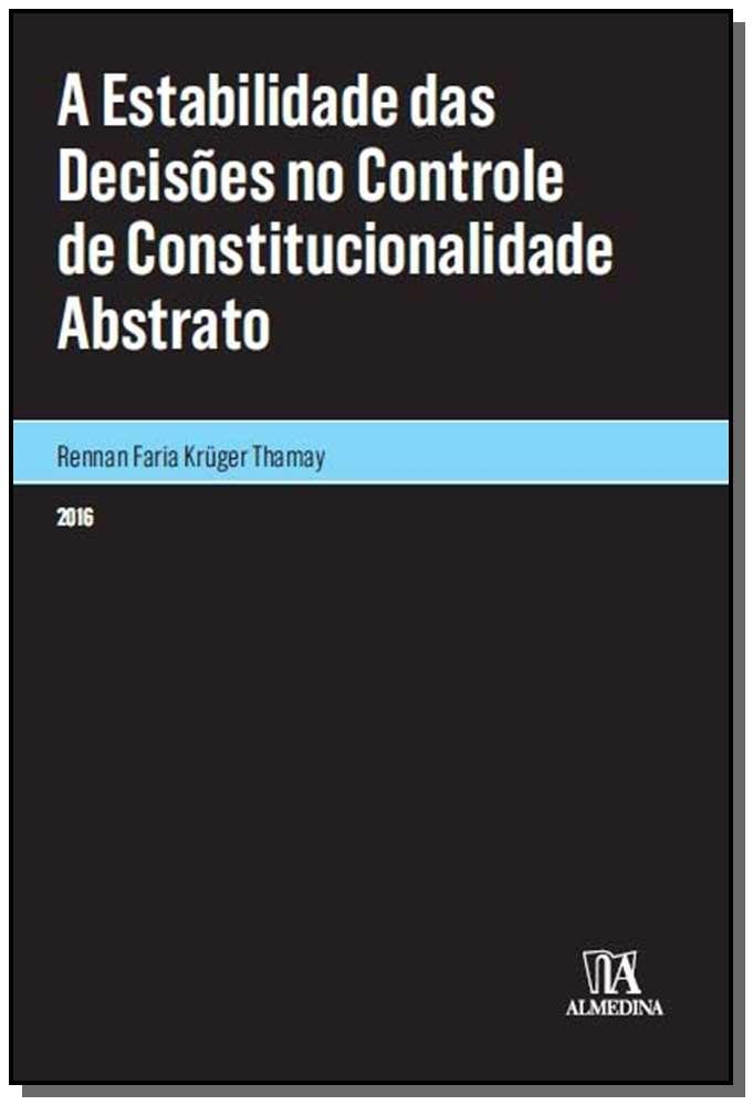 A Estabilidade das Decisões no Controle de Constitucionalidade Abstrato - 01Ed/16