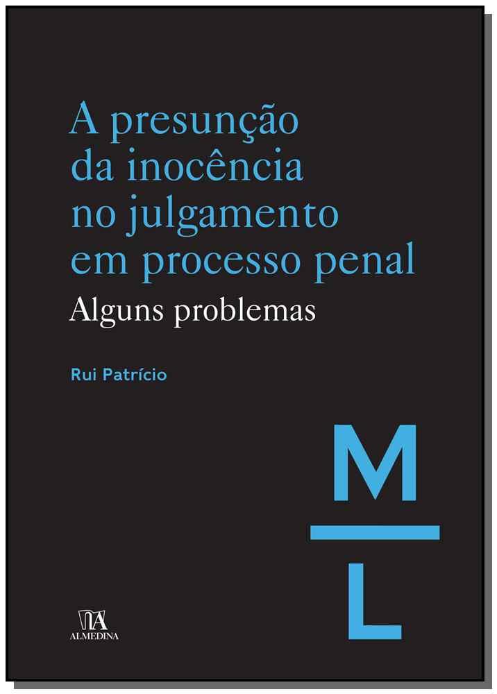 A Presunção da Inocência no Julgamento em Processo Penal - 01Ed/19