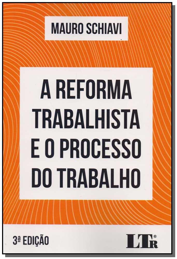 A Reforma Trabalhista e o Processo do Trabalho - 03Ed/18