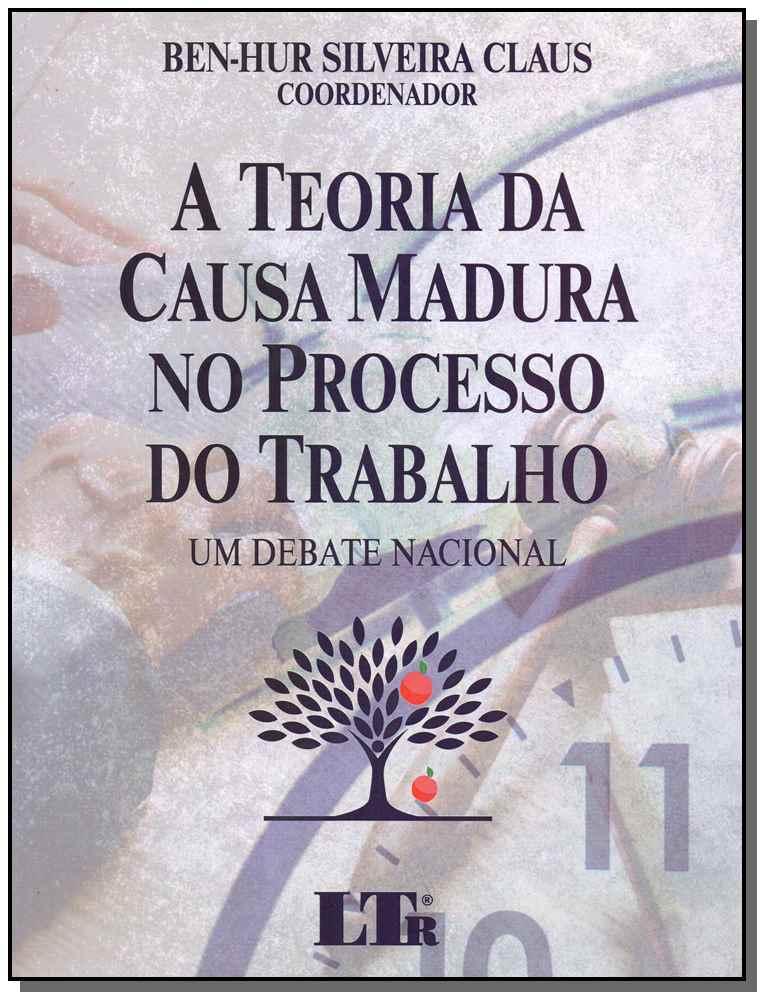 A Teoria da Causa Madura no Processo do Trabalho - 01Ed/19