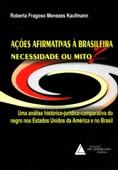 Ações Afirmativas a Brasileira: Necessidade Ou Mit