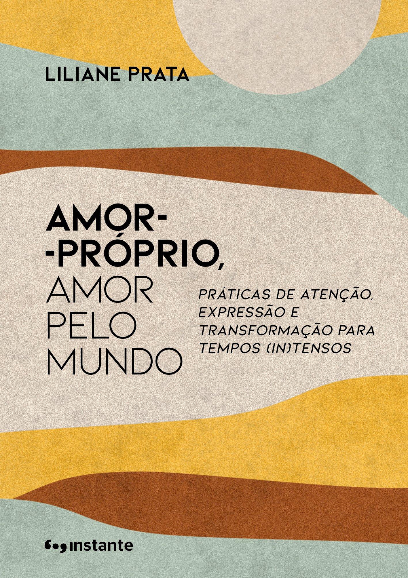 Amor - Próprio, Amor pelo Mundo - Práticas de Atenção, Expressão e Transformação p/Tempos (IN)Tensos