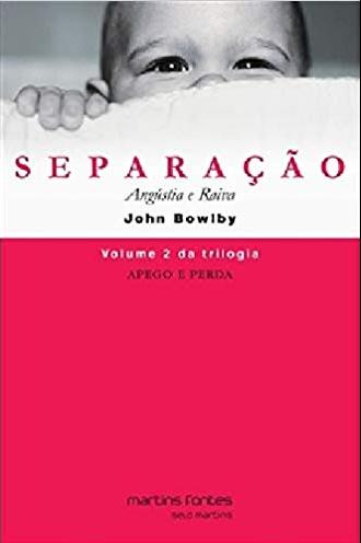 Apego e Perda - Vol. 2 - Separação - Angústia e Raiva