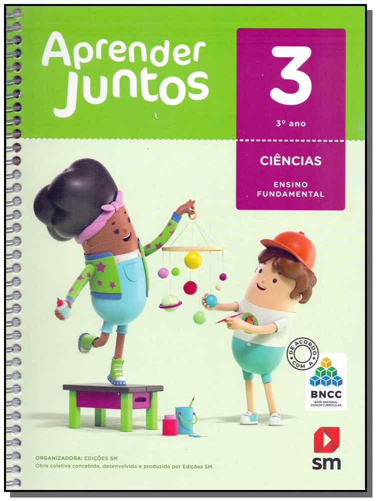 Aprender Juntos Ciências 3 Ano - BNCC - 06Ed/17