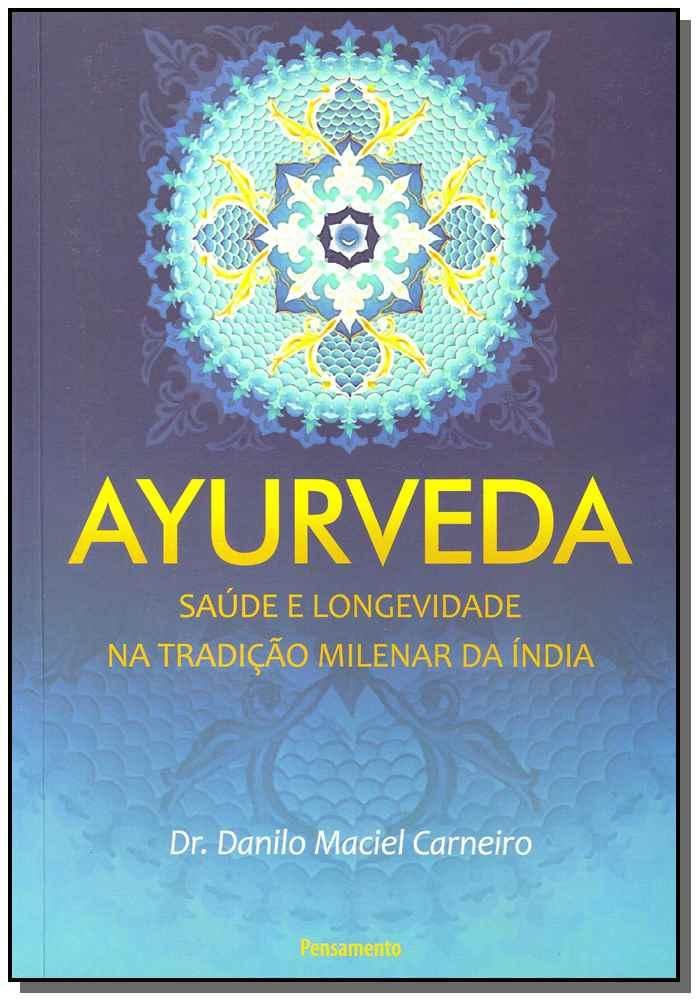Ayurveda - Saúde e Longevidade na Tradição Milenar da Índia