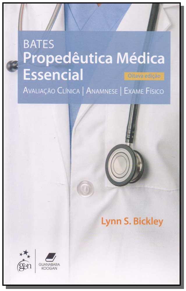 Bates - Propedêutica Médica Essencial - Acaliação Clínica, Anamnese, Exame Físico - 08Ed/18