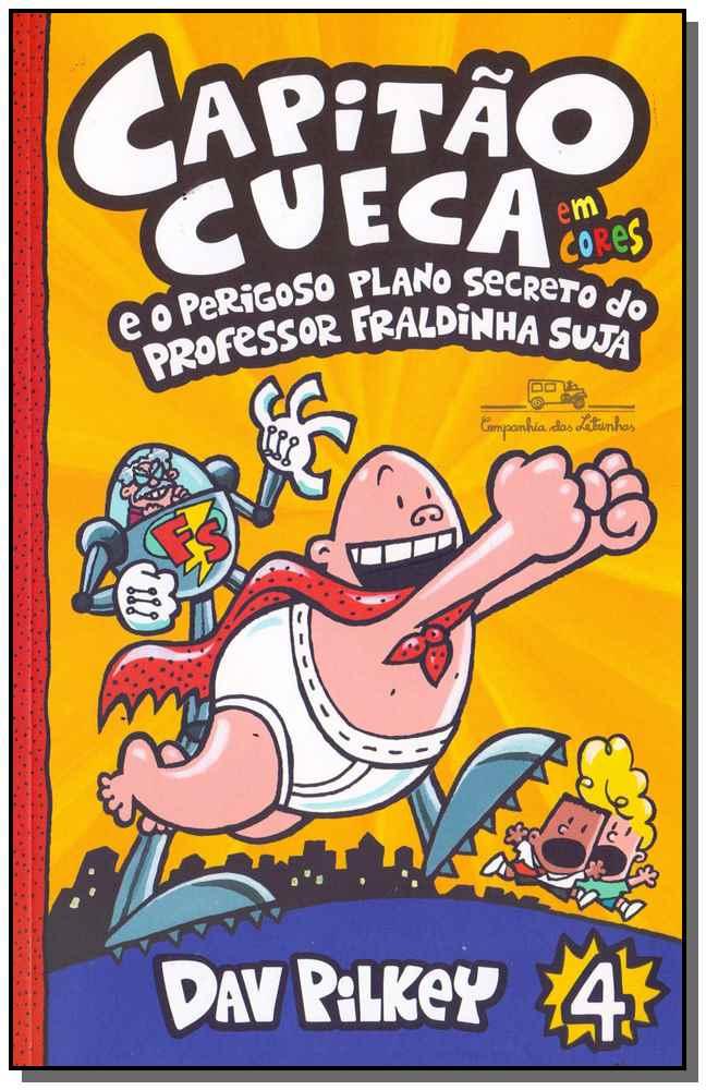 Capitão Cueca - Vol. 04 - E o Perigoso Plano Secreto do Professor Fraldinha Suja