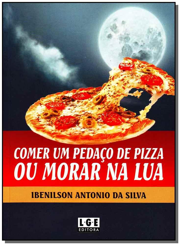 Comer um Pedaço de Pizza Ou Morar na Lua