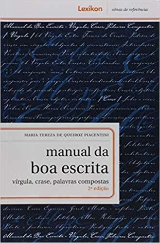 Manual da Boa Escrita: Vírgula, Crase, Palavras Compostas - 02Ed/17