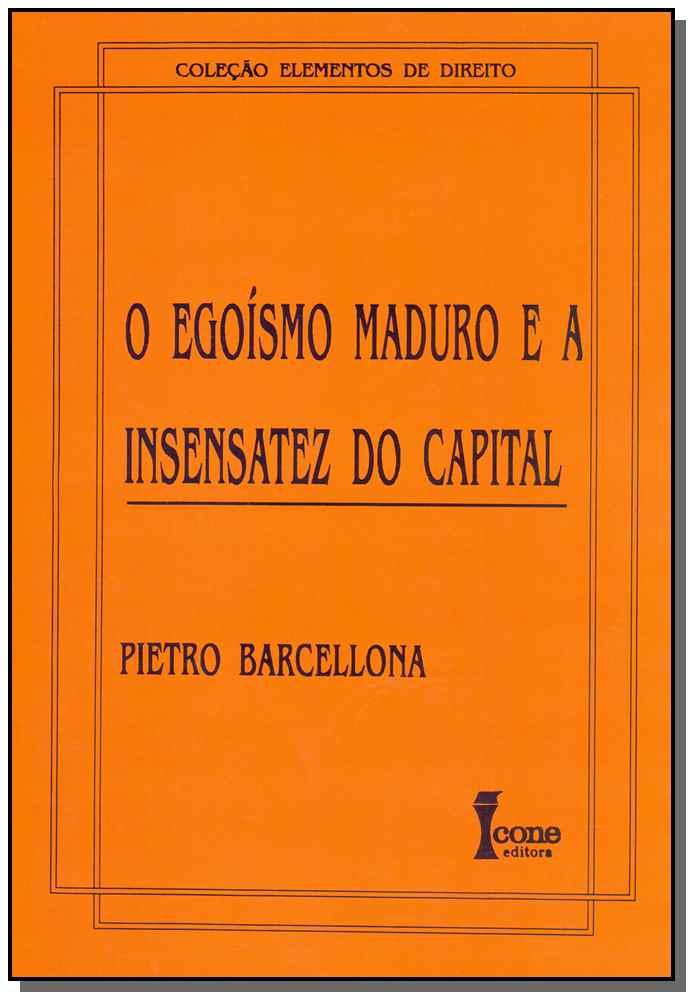 O Egoísmo Maduro e a Insensatez do Capital