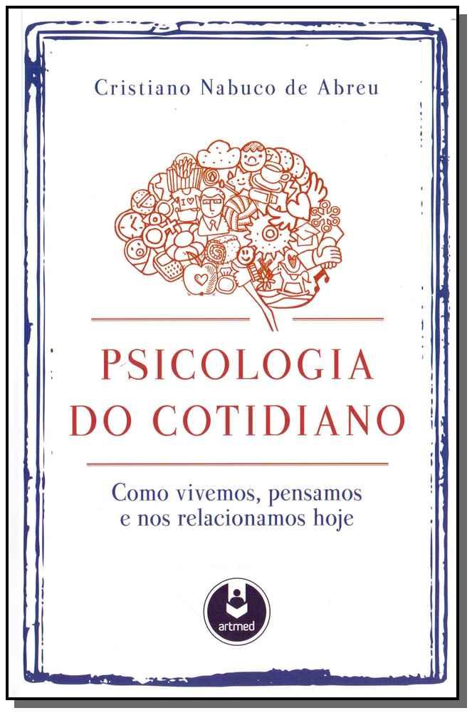 Psicologia do Cotidiano - Como vivemos, pensamos e nos relacionamos hoje
