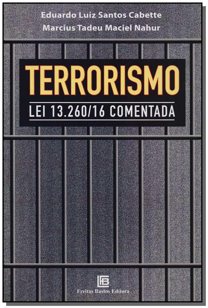 Terrorismo: Lei 13.260/16 Comentada - 01Ed/17