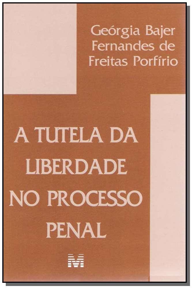 Tutela da Liberdade no Processo Penal,a