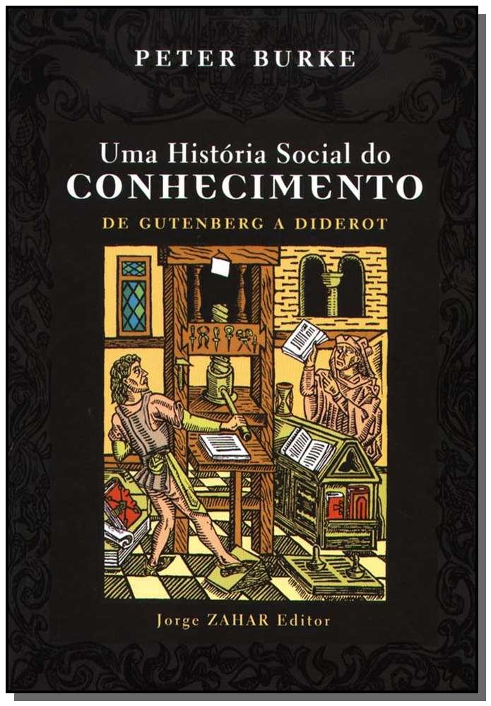 Uma História Social do Conhecimento - de Gutenberg a Diderot